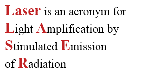Laser is an acronym for Light Amplification by Stimulated Emission of Radiation